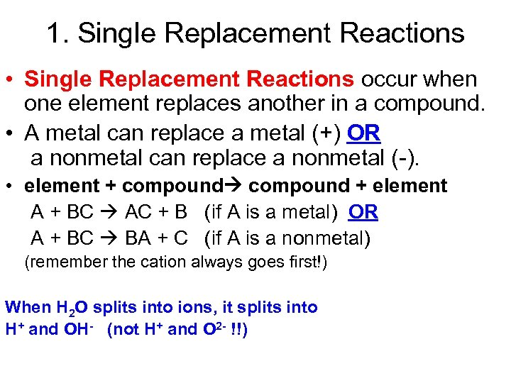 1. Single Replacement Reactions • Single Replacement Reactions occur when one element replaces another