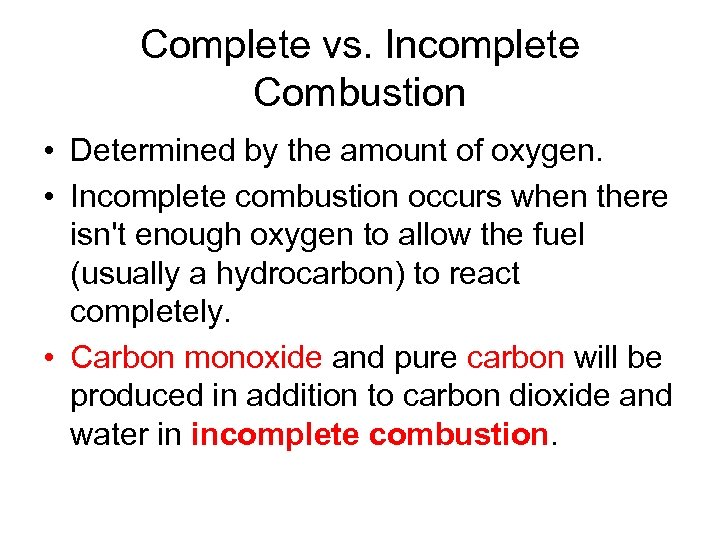 Complete vs. Incomplete Combustion • Determined by the amount of oxygen. • Incomplete combustion