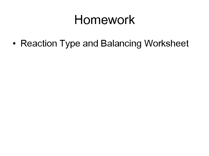 Homework • Reaction Type and Balancing Worksheet