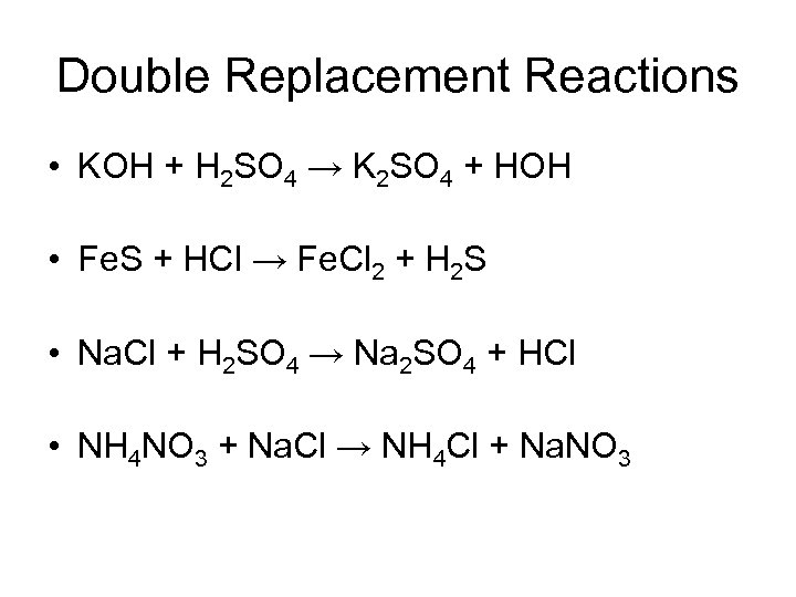 Double Replacement Reactions • KOH + H 2 SO 4 → K 2 SO