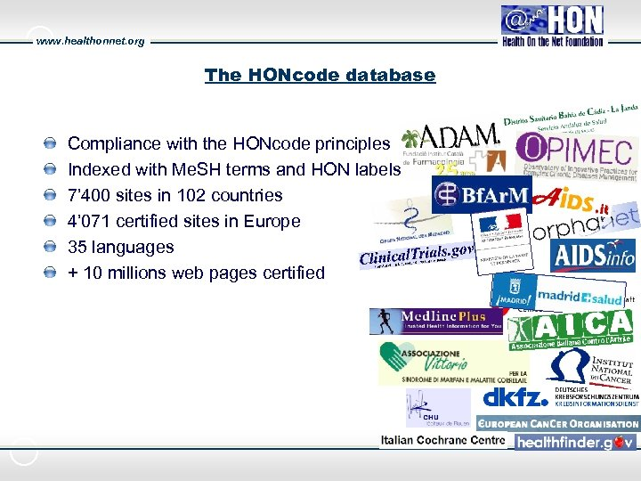 www. healthonnet. org The HONcode database Compliance with the HONcode principles Indexed with Me.