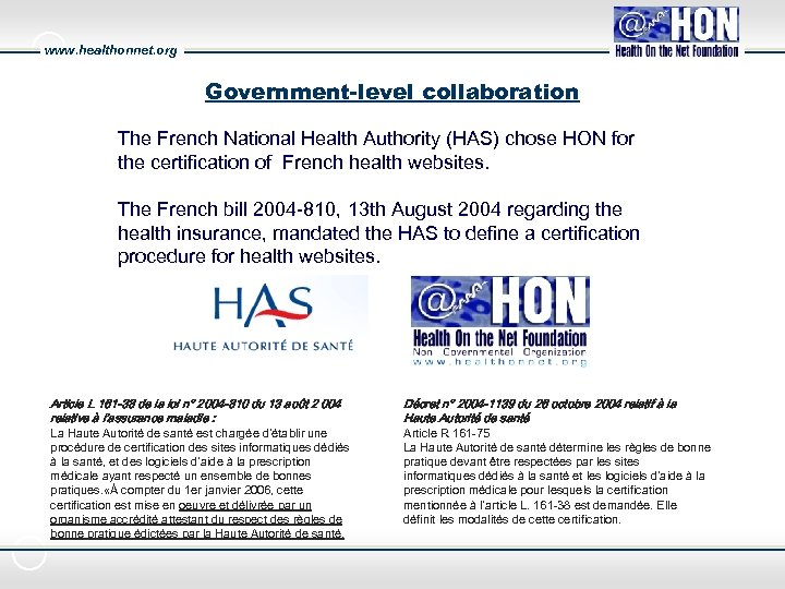 www. healthonnet. org Government-level collaboration The French National Health Authority (HAS) chose HON for