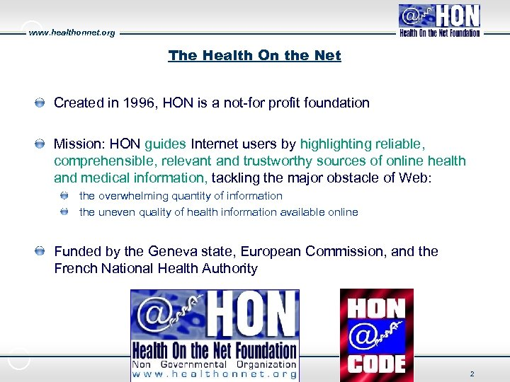 www. healthonnet. org The Health On the Net Created in 1996, HON is a