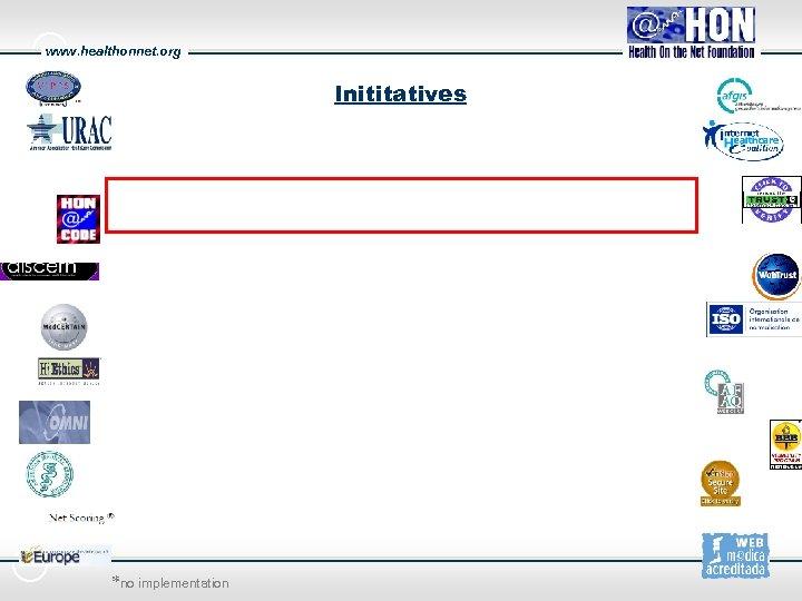 www. healthonnet. org Inititatives *no implementation