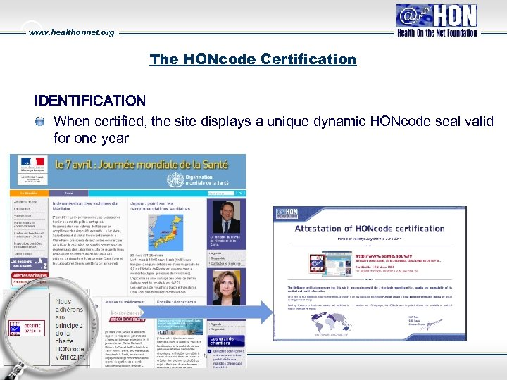 www. healthonnet. org The HONcode Certification IDENTIFICATION When certified, the site displays a unique