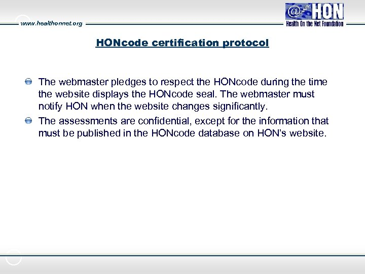 www. healthonnet. org HONcode certification protocol The webmaster pledges to respect the HONcode during