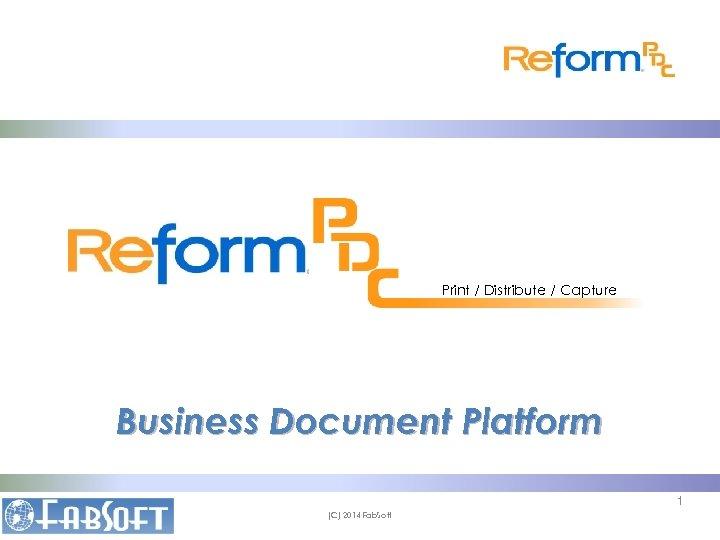 Print / Distribute / Capture Business Document Platform 1 (C) 2014 Fab. Soft