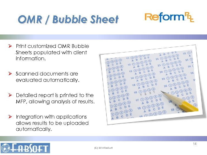 OMR / Bubble Sheet Ø Print customized OMR Bubble Sheets populated with client information.