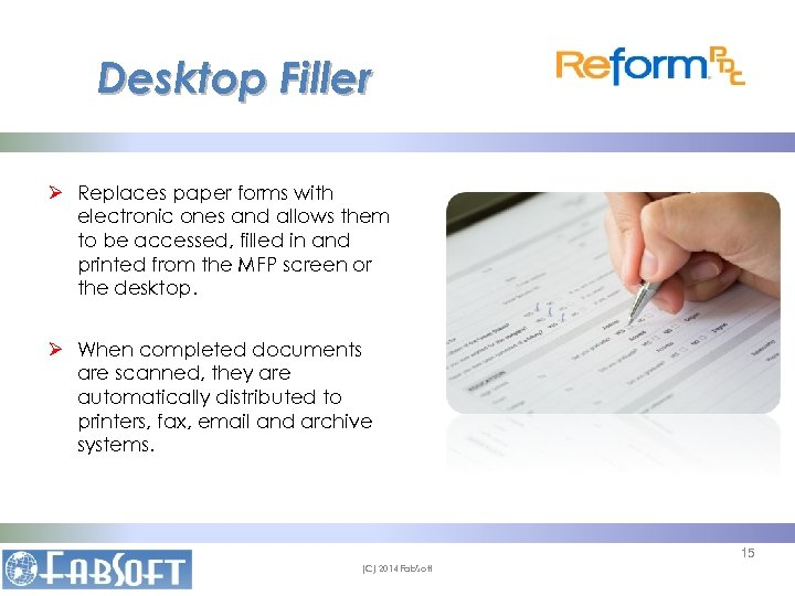 Desktop Filler Ø Replaces paper forms with electronic ones and allows them to be
