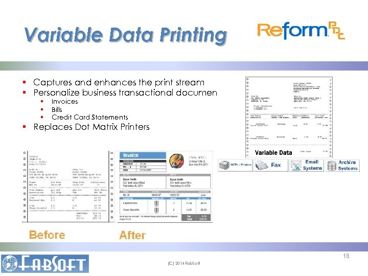 Variable Data Printing § Captures and enhances the print stream § Personalize business transactional