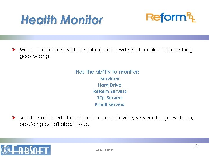 Health Monitor Ø Monitors all aspects of the solution and will send an alert