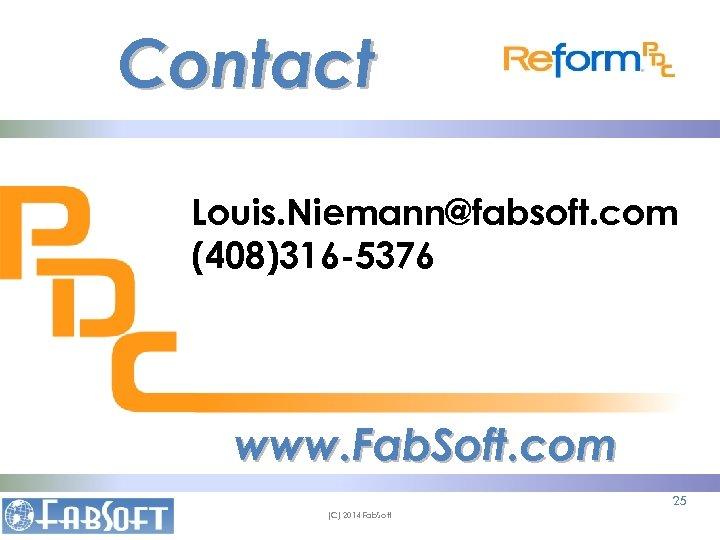 Contact Louis. Niemann@fabsoft. com (408)316 -5376 www. Fab. Soft. com 25 (C) 2014 Fab.