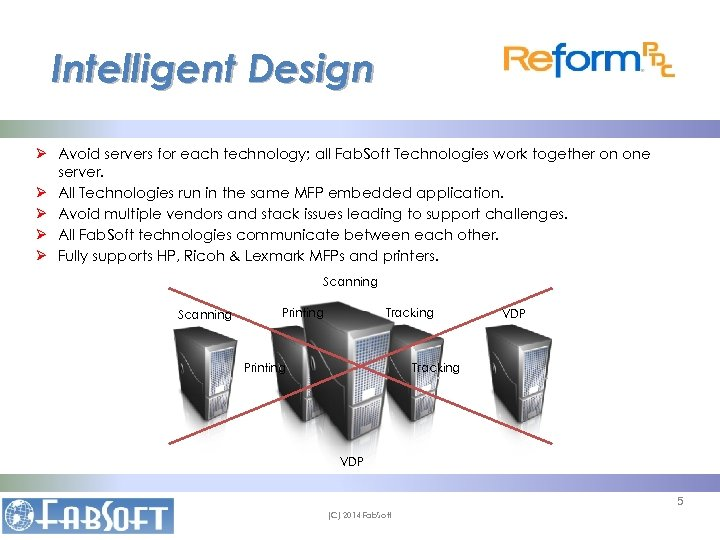 Intelligent Design Ø Avoid servers for each technology; all Fab. Soft Technologies work together