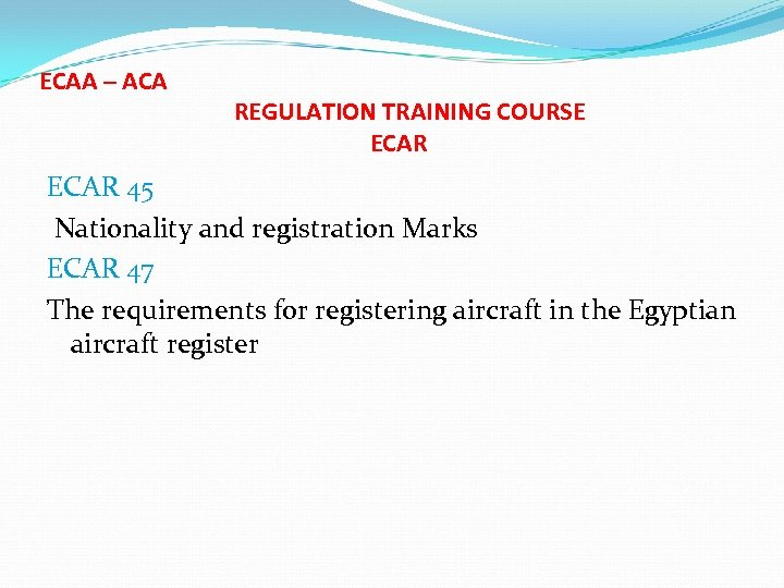 ECAA – ACA REGULATION TRAINING COURSE ECAR 45 Nationality and registration Marks ECAR 47