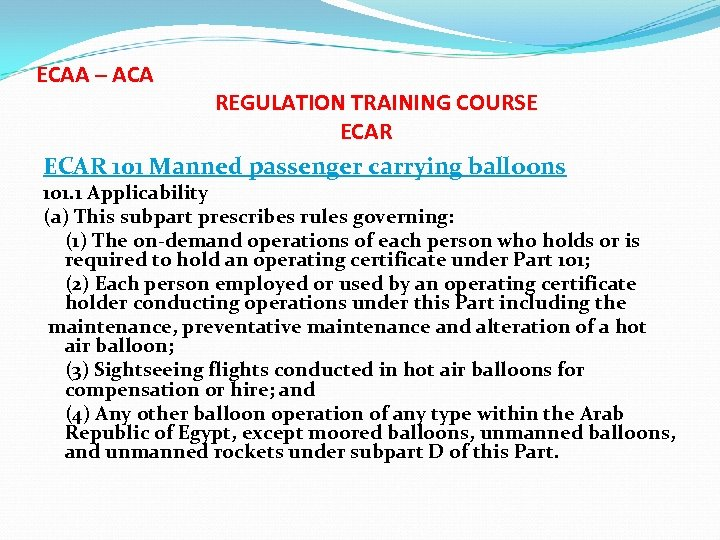 ECAA – ACA REGULATION TRAINING COURSE ECAR 101 Manned passenger carrying balloons 101. 1