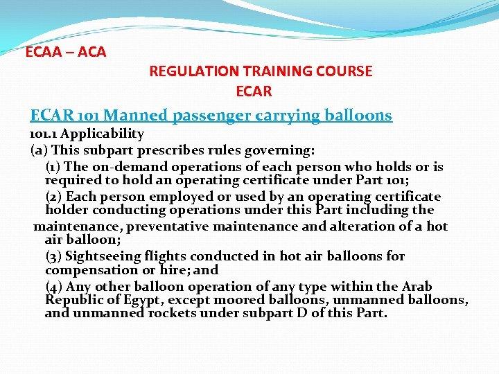ECAA – ACA REGULATION TRAINING COURSE ECAR 101 Manned passenger carrying balloons 101. 1
