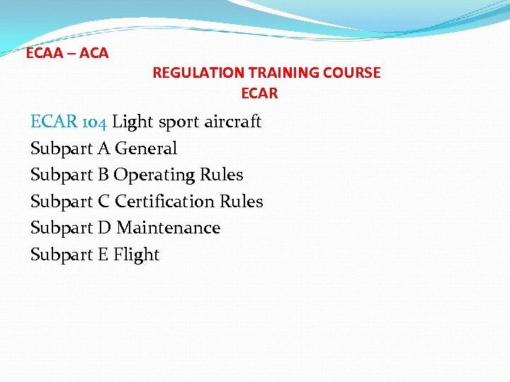 ECAA – ACA REGULATION TRAINING COURSE ECAR 104 Light sport aircraft Subpart A General