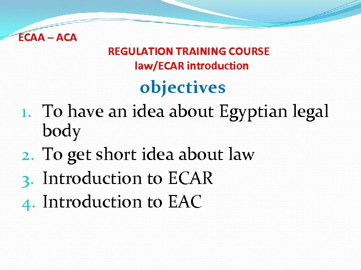 ECAA – ACA 1. 2. 3. 4. REGULATION TRAINING COURSE law/ECAR introduction objectives To