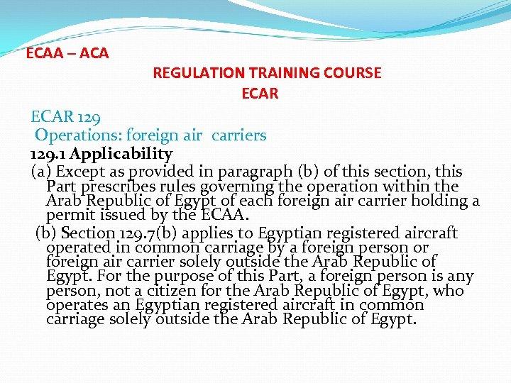 ECAA – ACA REGULATION TRAINING COURSE ECAR 129 Operations: foreign air carriers 129. 1