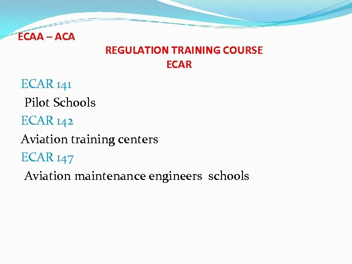 ECAA – ACA REGULATION TRAINING COURSE ECAR 141 Pilot Schools ECAR 142 Aviation training