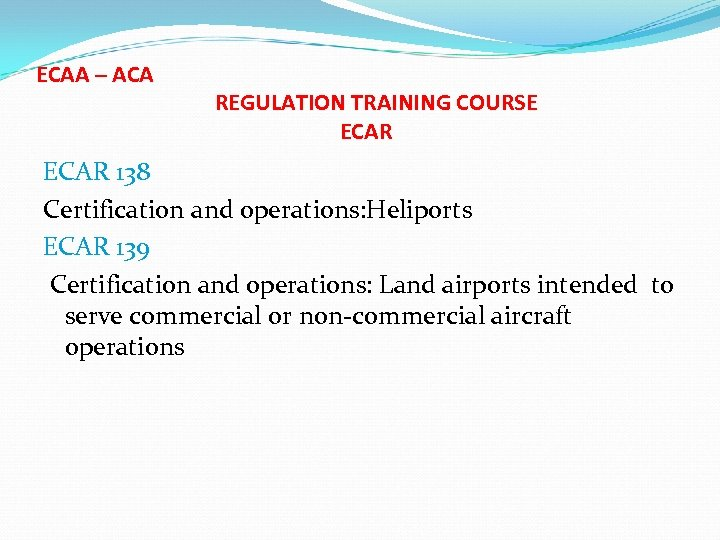 ECAA – ACA REGULATION TRAINING COURSE ECAR 138 Certification and operations: Heliports ECAR 139