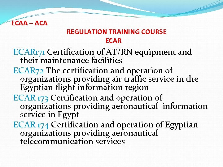 ECAA – ACA REGULATION TRAINING COURSE ECAR 171 Certification of AT/RN equipment and their
