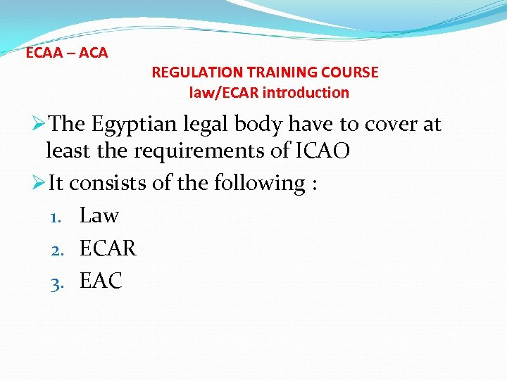 ECAA – ACA REGULATION TRAINING COURSE law/ECAR introduction ØThe Egyptian legal body have to