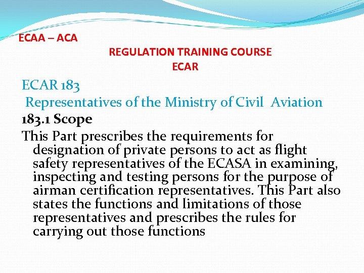ECAA – ACA REGULATION TRAINING COURSE ECAR 183 Representatives of the Ministry of Civil