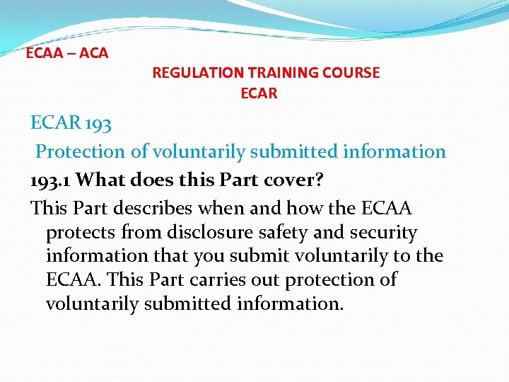 ECAA – ACA REGULATION TRAINING COURSE ECAR 193 Protection of voluntarily submitted information 193.