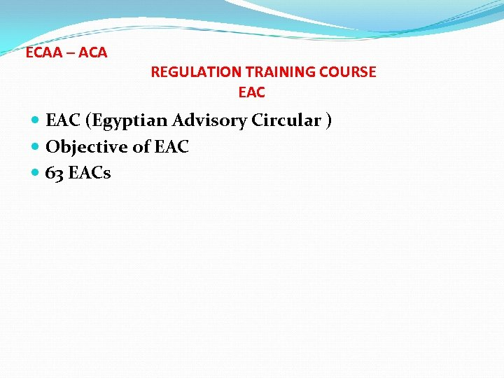 ECAA – ACA REGULATION TRAINING COURSE EAC (Egyptian Advisory Circular ) Objective of EAC