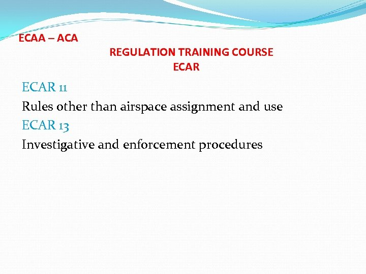 ECAA – ACA REGULATION TRAINING COURSE ECAR 11 Rules other than airspace assignment and