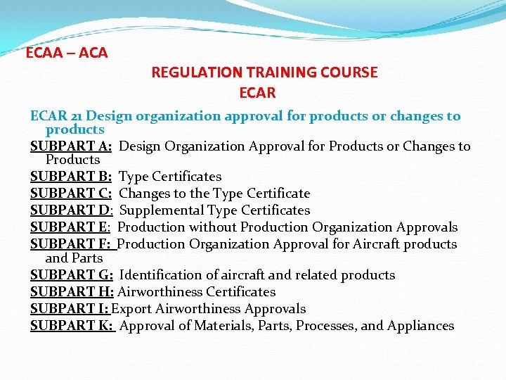 ECAA – ACA REGULATION TRAINING COURSE ECAR 21 Design organization approval for products or