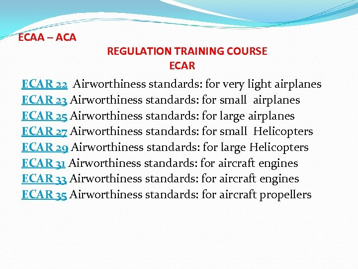 ECAA – ACA REGULATION TRAINING COURSE ECAR 22 Airworthiness standards: for very light airplanes