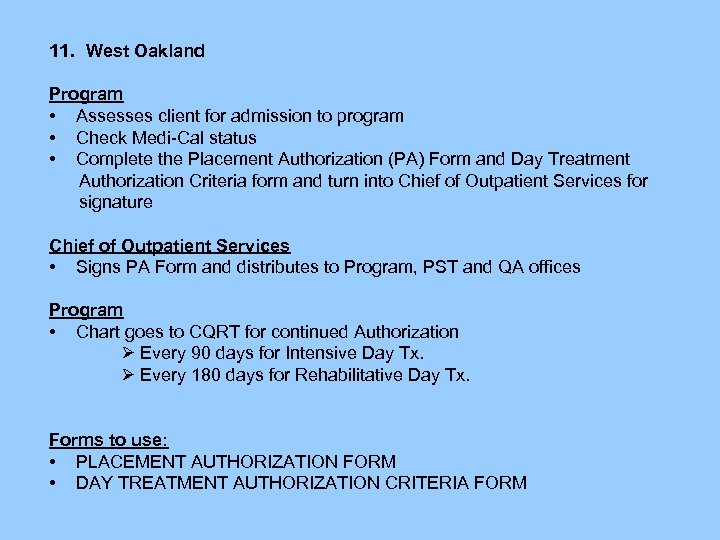 11. West Oakland Program • Assesses client for admission to program • Check Medi-Cal
