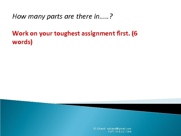 How many parts are there in. . . ? Work on your toughest assignment