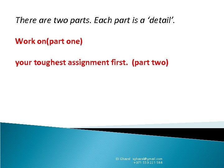 There are two parts. Each part is a 'detail'. Work on(part one) your toughest