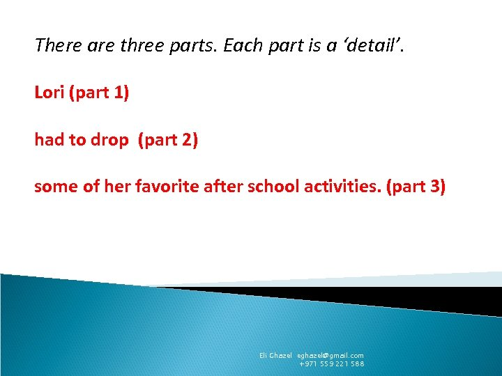 There are three parts. Each part is a 'detail'. Lori (part 1) had to