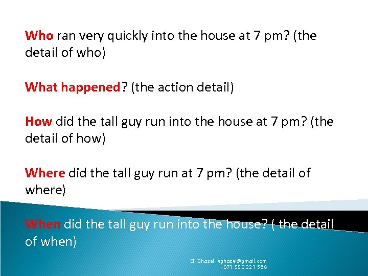 Who ran very quickly into the house at 7 pm? (the detail of who)