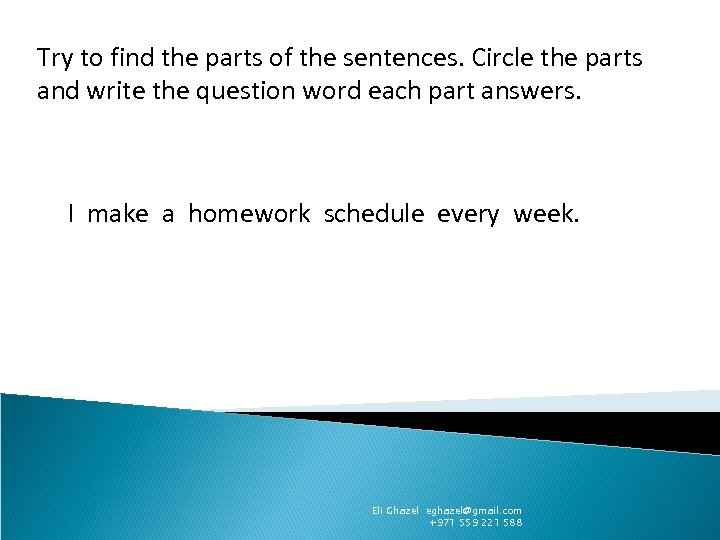 Try to find the parts of the sentences. Circle the parts and write the