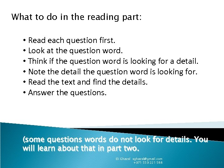 What to do in the reading part: • Read each question first. • Look