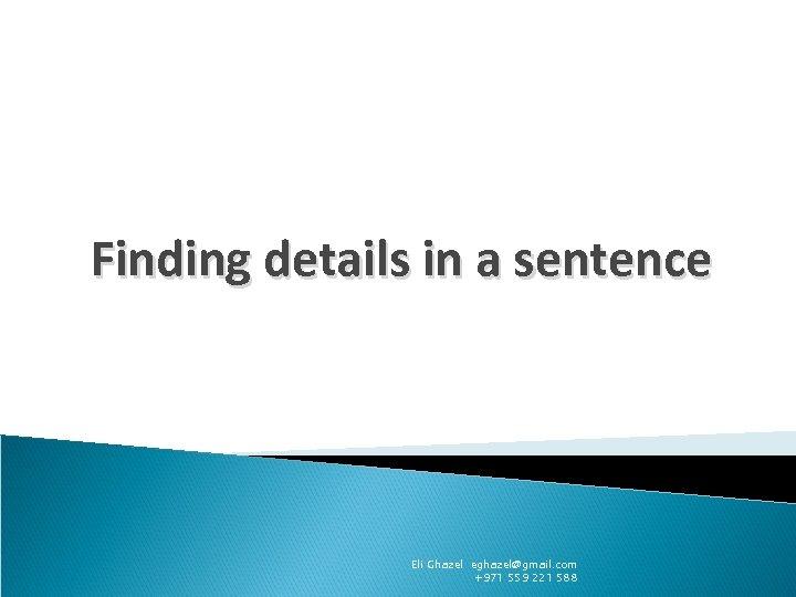 Finding details in a sentence Eli Ghazel eghazel@gmail. com +971 559 221 588