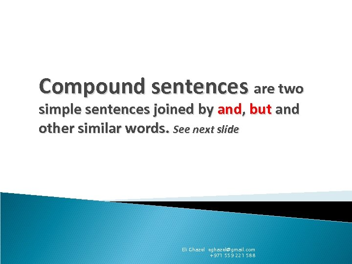 Compound sentences are two simple sentences joined by and, but and other similar words.