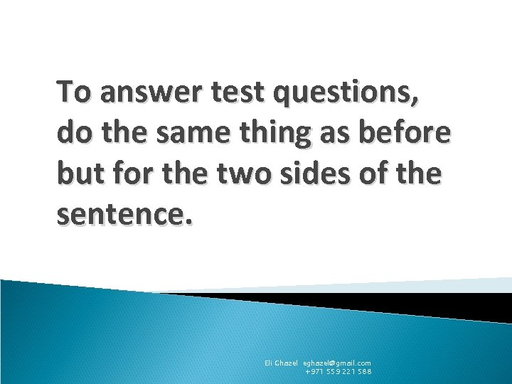 To answer test questions, do the same thing as before but for the two