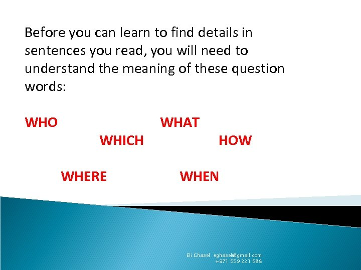 Before you can learn to find details in sentences you read, you will need