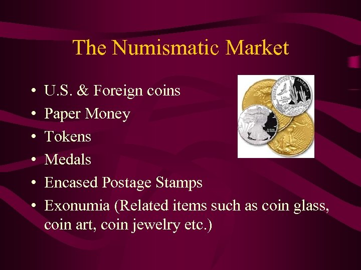 The Numismatic Market • • • U. S. & Foreign coins Paper Money Tokens