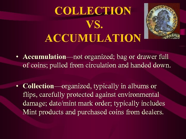 COLLECTION VS. ACCUMULATION • Accumulation—not organized; bag or drawer full of coins; pulled from