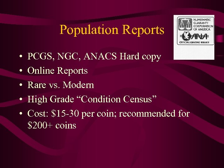 Population Reports • • • PCGS, NGC, ANACS Hard copy Online Reports Rare vs.