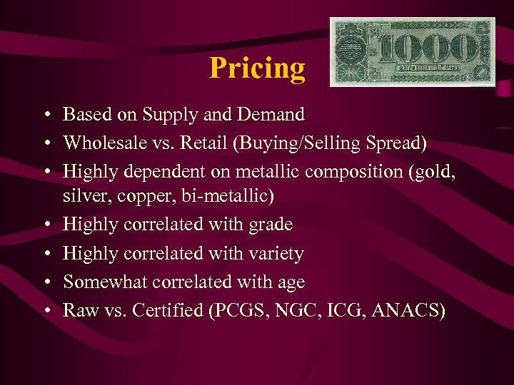 Pricing • Based on Supply and Demand • Wholesale vs. Retail (Buying/Selling Spread) •
