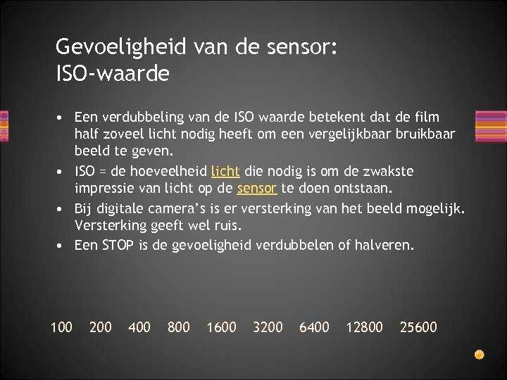 Gevoeligheid van de sensor: ISO-waarde • Een verdubbeling van de ISO waarde betekent dat