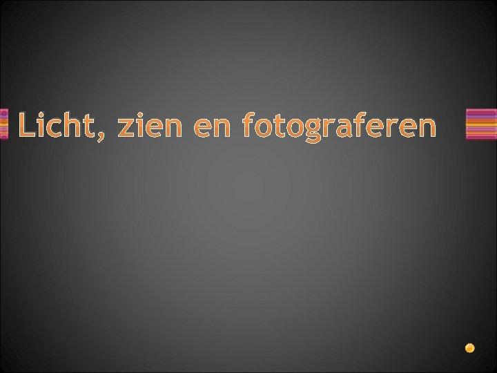 Licht, zien en fotograferen